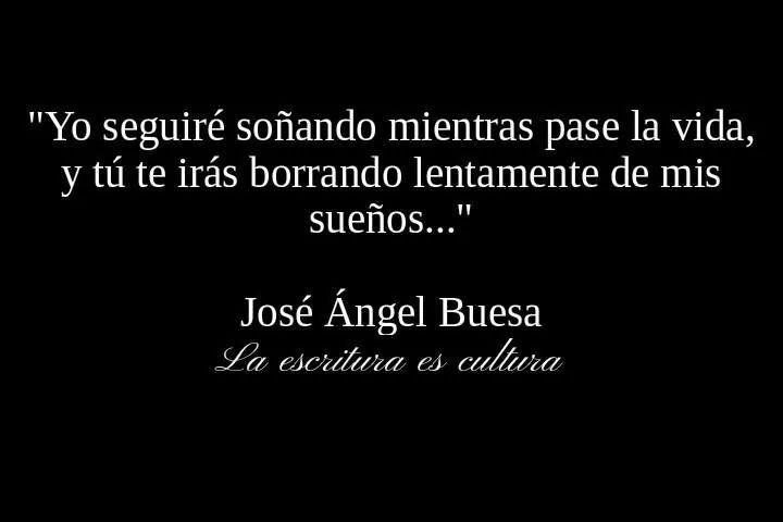 """""""Yo seguiré soñando mientras pase la vida, y tú te irás borrando lentamente de mis sueños..."""" José Ángel Buesa. #frases #citas"""