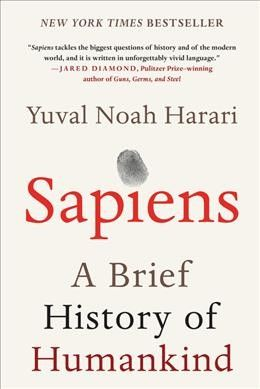 Sapiens by Yuval Noah Harari. A narrative history of humanity's creation and evolution explores how biology and history have defined understandings of what it means to be human, detailing the role of modern cognition in shaping the ecosystem, civilizations and more.