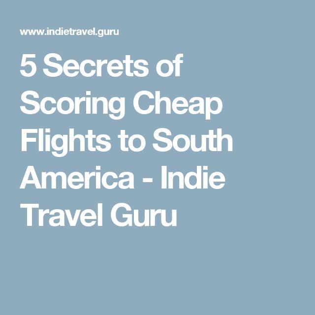 5 Secrets of Scoring Cheap Flights to South America - Indie Travel Guru
