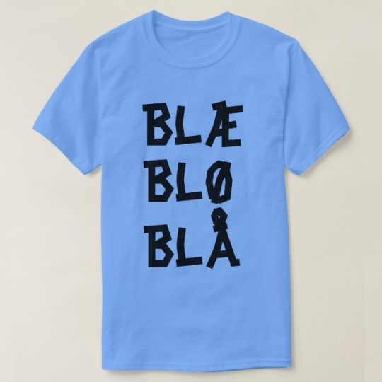 Norwegian text Blæ Blø Blå T-Shirt A blue t-shirt with a text in Norwegian: blæ blæ blå that can be translate to: blø--> bleed. blå--> blue blæ--> have no good translated word for it. eg føler med blæ --> I felling blæ.