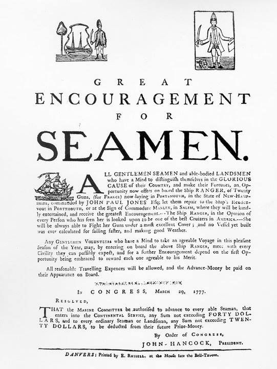 Recruiting Poster, 1777. Poster calling for volunteers for the crew of USS Ranger, Captain John Paul Jones, then fitting at Portsmouth, NH for her cruise into European waters. It was issued in mid-1777 and quotes the resolution of Congress of 29 March 1777, establishing pay advances for newly recruited seaman. Courtesy of Essex Institute, Salem, Massachusetts.
