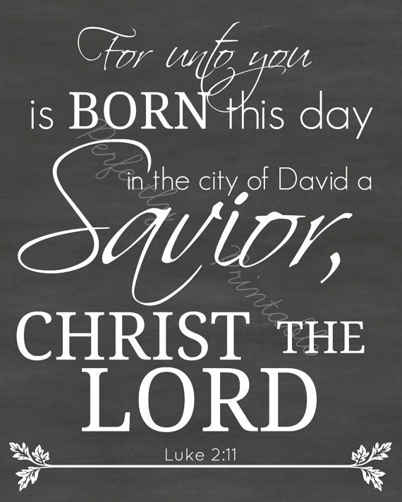 Luke 2:11 > For unto you is born this day in the city of David a Savior, Christ the Lord.