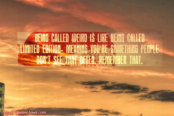 Quotes About Being Called Weird