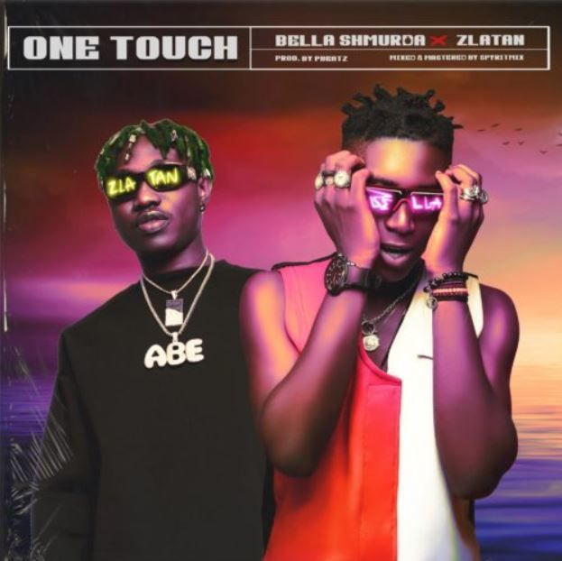 Bella Shmurda Ft Zlatan One Touch Song One Music News Songs