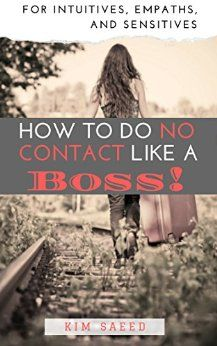 How To Do No Contact Like A Boss!: A Guide to Detaching from Toxic Relationships for Intuitives, Empaths & Sensitives by [Saeed, Kim]