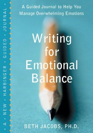 Writing for Emotional Balance (at times of crisis). What To Do When Emotions Become Overwhelming