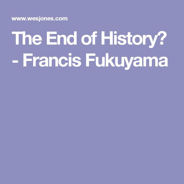 "the end of history fukuyama essay summary ""to what extent was francis fukuyama's 'the end of history' premature ""to what extent was francis fukuyama's 'the end of history' premature."