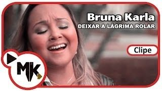 Bruna Karla - Deixar A Lágrima Rolar (Clipe Oficial MK Music em HD) - YouTube