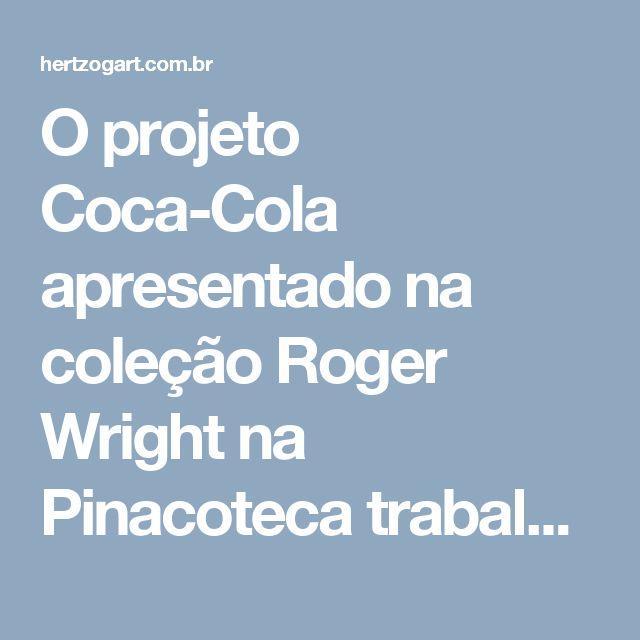 O projeto Coca-Cola apresentado na coleção Roger Wright na Pinacoteca trabalho com o conceptual dos anos 60. Nesse projeto não somente se faz uma critica ao imperialismo norte americano e seu apoio ao regime militar vigente, mas faz o publico de forma geral interagir com a obra ao comprar uma garrafa de Coca-Cola.