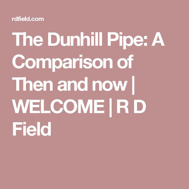 The Dunhill Pipe: A Comparison of Then and now | WELCOME | R D Field