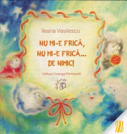 Nu mi-e frica, nu mi-e firca de nimic - Ileana Vasilescu; Varsta: 3+;Acolo sus în cer, Norişorii cei mici, copiii Norilor, se adunau într-o poieniţă plină cu Stele şi se jucau ori stăteau de vorbă. Veneau toţi: Norişorii albi şi pufoşi de vreme bună, Norişorii alergători de primăvară, care se tot duc şi lasă cerul Soarelui cald şi Norişorii cei albi şi graşi de poaie lungă, Norişorii aşa şi-aşa de lapoviţă şi grăsuţii Norişori alb-gri de ninsoare mare.