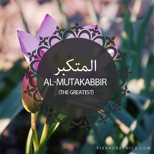 Al-Mutakabbir,The Greatest-Islam,Muslim,99 Names