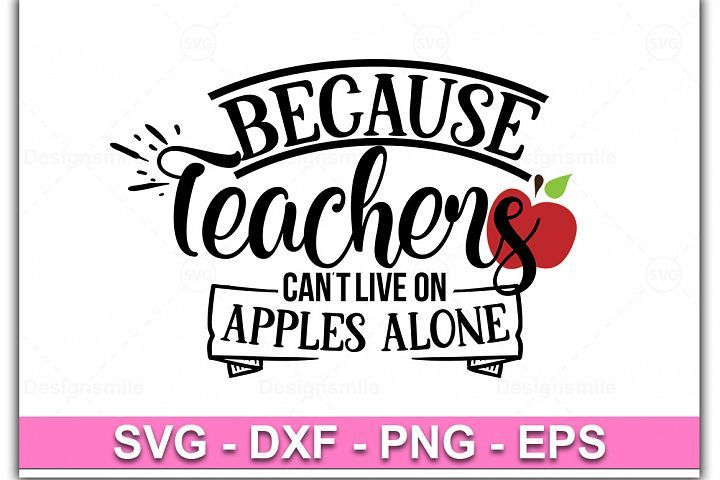 Download Because Teachers Can't live on Apples Alone svg (With ...