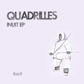"""Quadrilles """"Inuit Ep"""""""