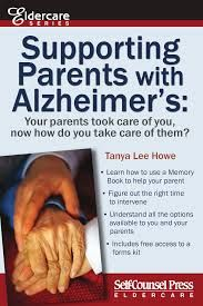 Supporting Parents with Alzheimer's:   Your parents took care of you, now how do you take of them? by Tanya Lee Howe