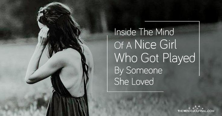 Unfortunately, there will always be a few who will take advantage of her because they know that her compassion is unending. They will use her and discard her, only to come back when they need her again.Inside The Mind Of A Nice Girl Who Got Played By Someone She Loved