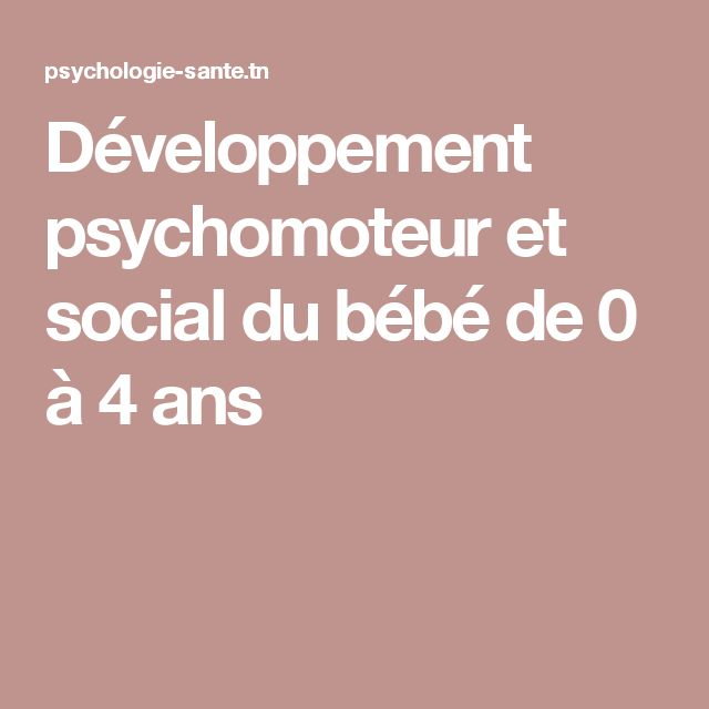 Développement psychomoteur et social du bébé de 0 à 4 ans