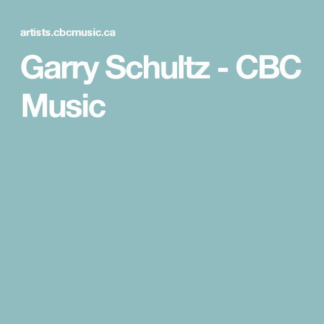Garry Schultz - CBC Music