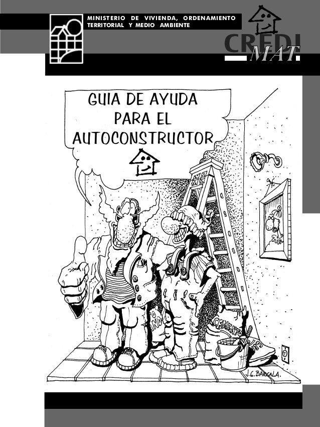 GUIA DE AYUDA PARA EL AUTOCONSTRUCTOR MINISTERIO DE VIVIENDA, ORDENAMIENTO TERRITORIAL Y MEDIO AMBIENTE
