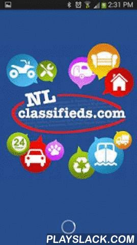 NL Classifieds  Android App - playslack.com ,  NL Classifieds - Newfoundland & Labrador's Free Local ClassifiedsTake Newfoundland & Labrador's most popular, free, local classifieds site with you wherever you go with the new NL Classifieds mobile app!Buy, sell and browse tens of thousands of local listings right from your Android Device, and get your stuff sold quickly! With over 350,000 local Newfoundlanders and Labradorians using NL Classifieds every month, there's something for…