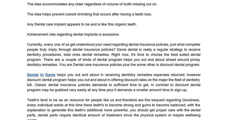 Dental Implants In Fort Lauderdale - Google Docs Dental Implants Fort Lauderdale is definitely a manufactured teeth underlying that is certainly implanted to carry a great manufactured teeth or maybe link. This implants usually include the titanium mess along with the rough or perhaps a clean surface area (titanium is strong however at the same time lightweight and immune to corrosion).