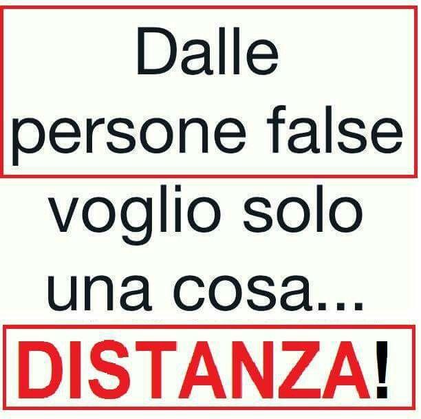 Dalle persone false voglio solo una cosa DISTANZA!!!