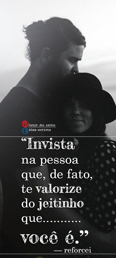 """""""Invista na pessoa que, de fato, te valorize do jeitinho que você é."""" — reforcei https://br.pinterest.com/dossantos0445/"""