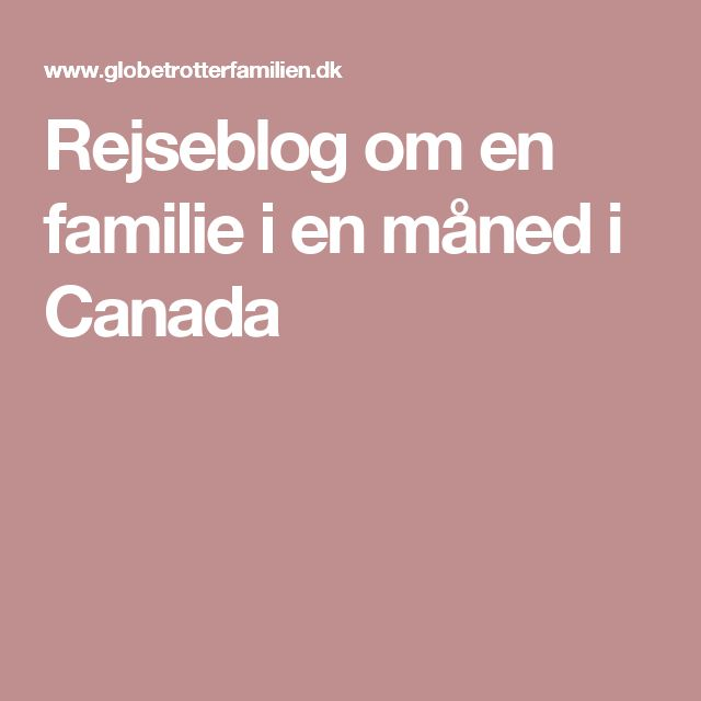 Rejseblog om en familie i en måned i Canada