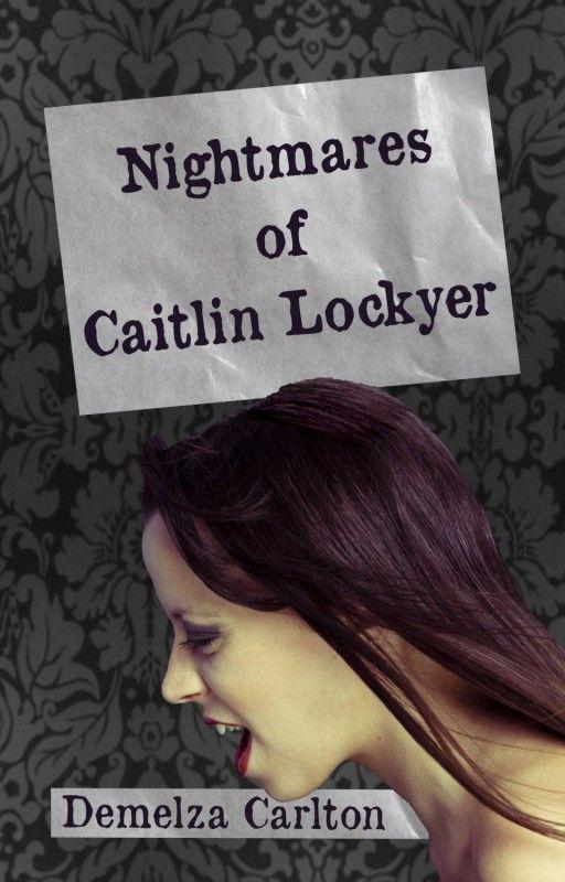Nightmares of Caitlin Lockyer by Demelza Carlton on StoryFinds