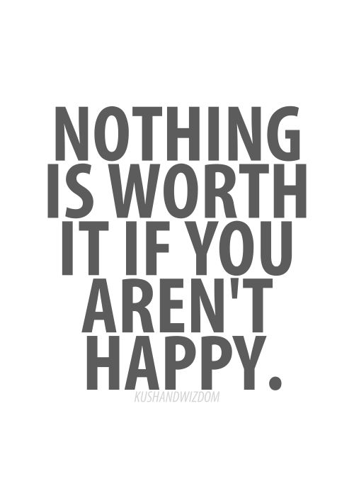 Nothing is worth it if you arent happy life quotes quotes quote