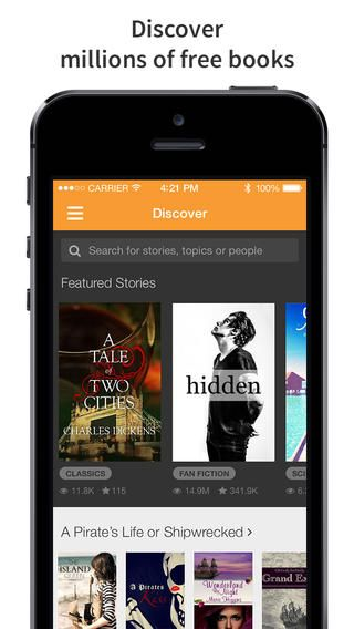 Wattpad - Free Books and eBook Reader - Read Fiction, Romance, Fanfiction stories ($0.00) Pick from over 20 million FREE ebooks & stories: the best of sci-fi, fantasy, mystery, romance, thrillers, and more • A free ebook reader that also lets you write, share, comment, chat and vote  • Works offline • Synchronize your Wattpad library between your phone, tablet and web Read and create your own fan fiction stories Read popular ebooks & books by classic authors. Well rated.