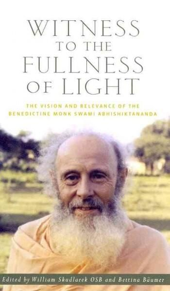 Witness to the Fullness of Light: The Vision and Relevance of the Benedictine Monk Swami Abhishiktananda