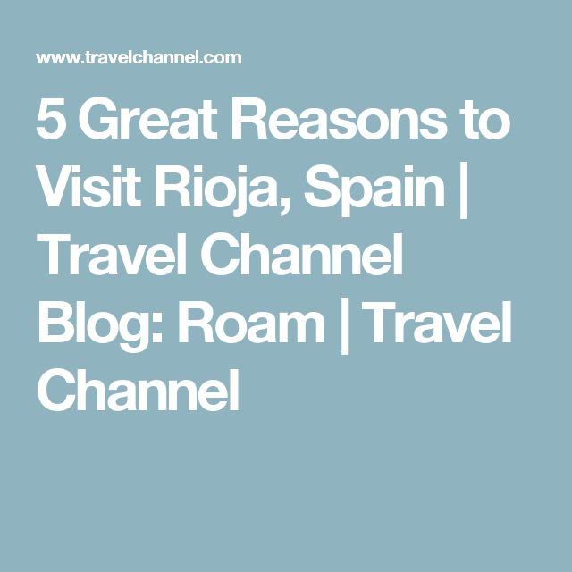 5 Great Reasons to Visit Rioja, Spain   Travel Channel Blog: Roam   Travel Channel