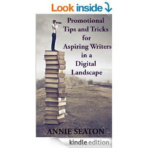 Promotional Tips and Tricks for Aspiring Authors in the Digital Landscape - Kindle edition by Annie Seaton. Business & Money Kindle eBooks @...