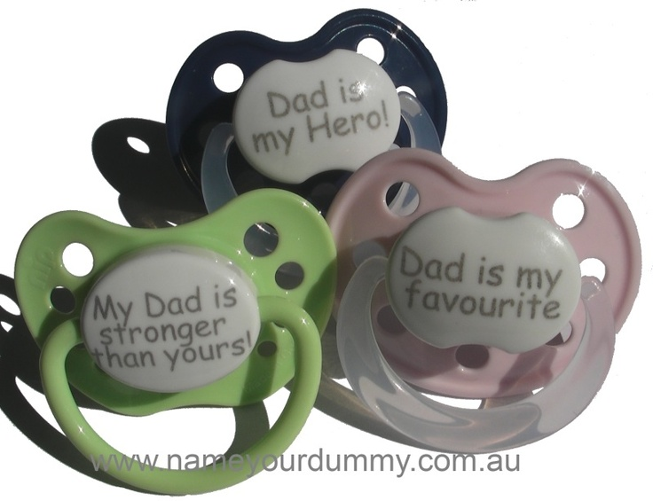 Fathers Day's dummies - Daddy's heart will melt when he sees his baby with on of these on Fathers Day :)   On special for $6.50 until Fathers Day on www.nameyourdummy.com.au
