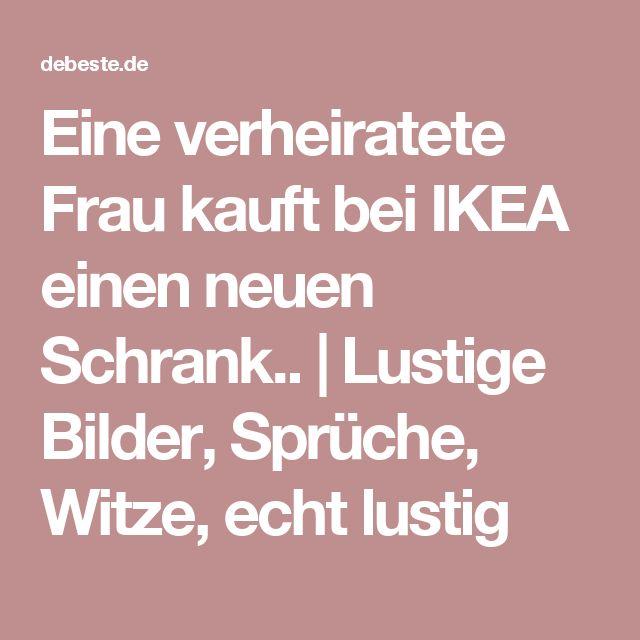 Eine verheiratete Frau kauft bei IKEA einen neuen Schrank..   Lustige Bilder, Sprüche, Witze, echt lustig