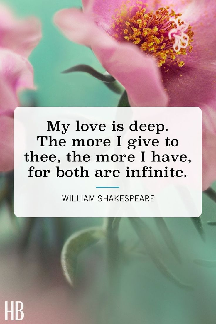 """My love is deep. The more I give to thee, the more I have, for both are infinite."" See more Valentine's Day quotes at HouseBeautiful.com."