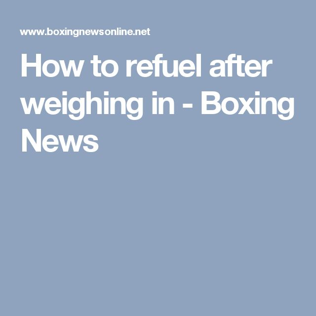 How to refuel after weighing in - Boxing News