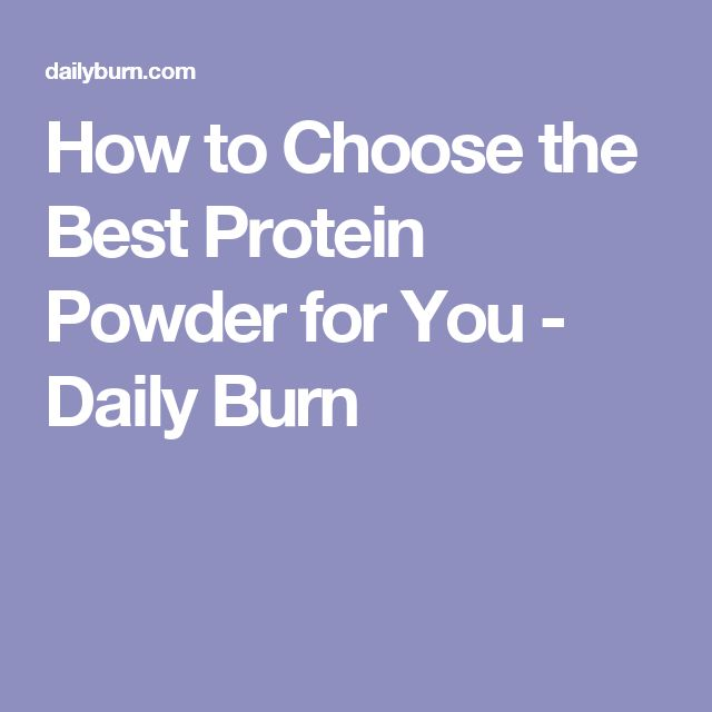 How to Choose the Best Protein Powder for You - Daily Burn