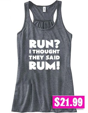 Run? I Thought They Said Rum Shirt - Running Tank Top - Running Shirt - Funny - $21.99
