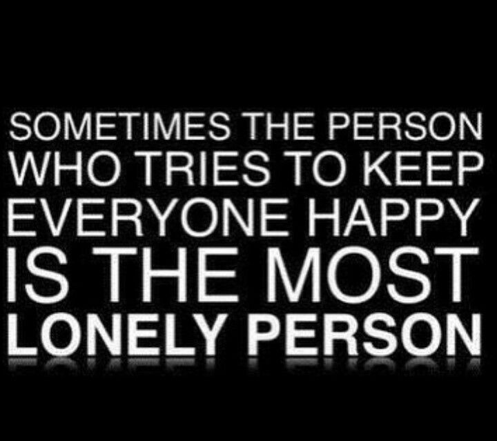 Ammm.. may be.. but those who can keep others HAPPY are the STRONGEST persons and they can ofcourse OVERCOME any problem of life whether its LONLINESS or anything else