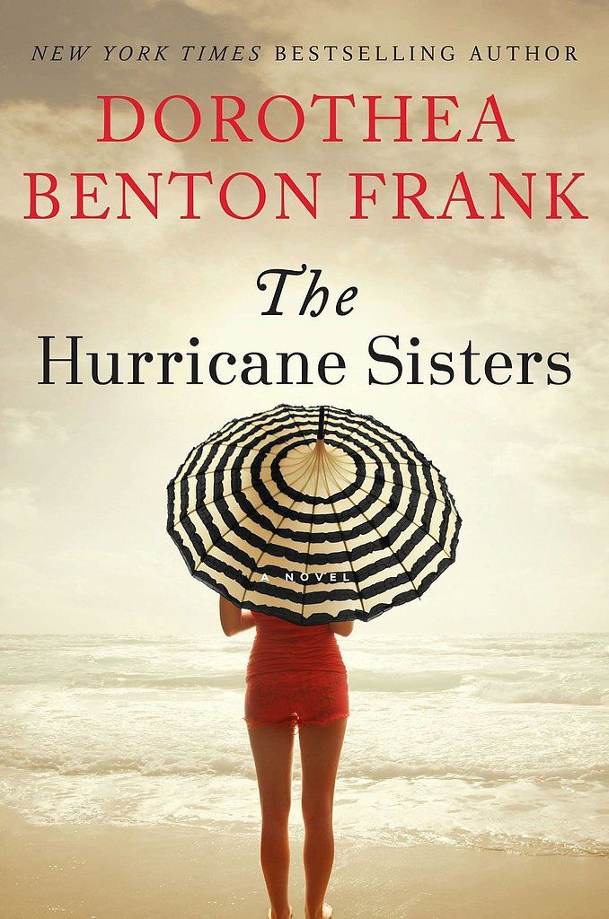 Set on the Southern coast, Dorothea Benton Frank's witty, charming novel The Hurricane Sisters is about three generations of women dealing with family drama, expectations, friendship, and the general complexities of their relationships. Out June 3