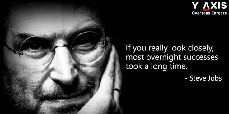 Success doesn't come overnight, said Steve Jobs