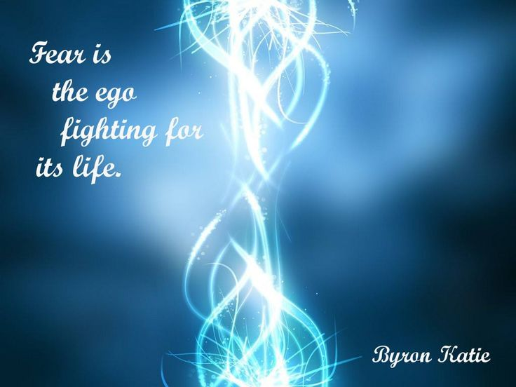 Fear is the ego fighting for it's life. - Byron Katie via picture: Johanna Shania