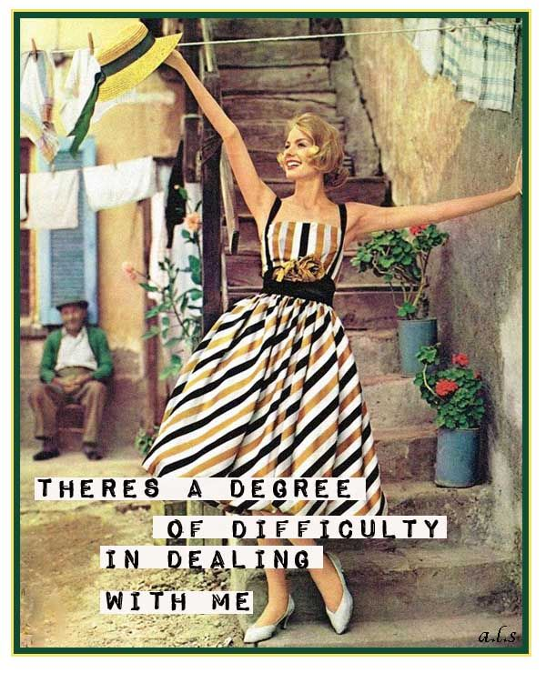 There's a degree of difficulty in dealing with me.  #sassy #retrohumor Sassy and Superb