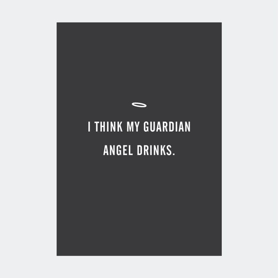 Typographic Quote - I think my guardian angel drinks. Digital to file to print yourself