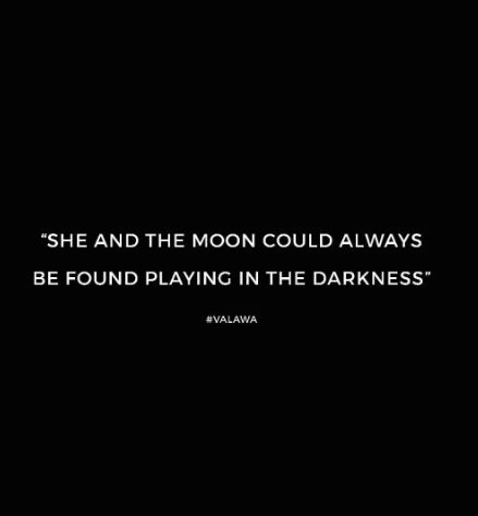 """SHE AND THE MOON COULD ALWAYS BE FOUND PLAYING IN THE DARKNESS"""