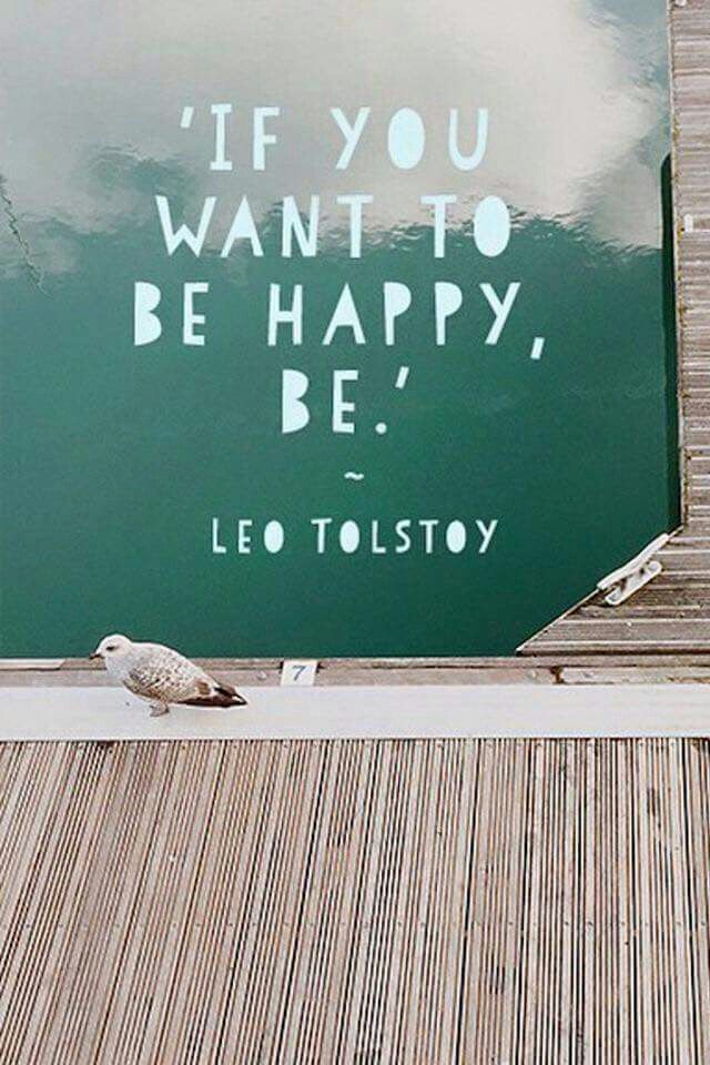 If you want to be Happy, Be Happy!:-)