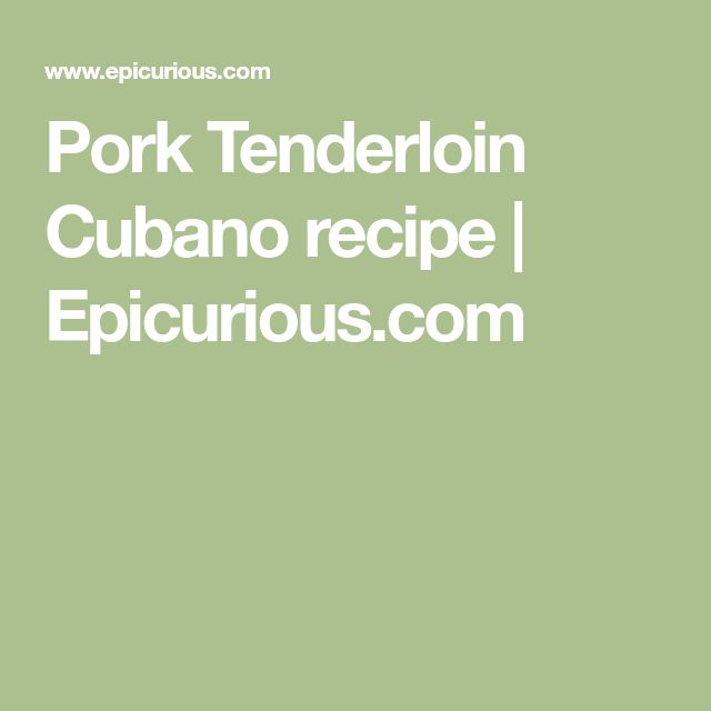 Pork Tenderloin Cubano recipe | Epicurious.com