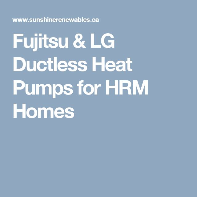 Fujitsu & LG Ductless Heat Pumps for HRM Homes